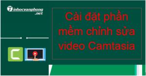 Cài đặt phần mềm chỉnh sửa video Camtasia trong 1 cú click