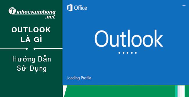 Outlook là gì? Cách sử dụng Outlook