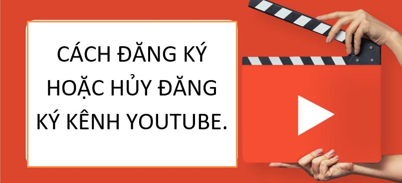 Cách đăng ký hoặc hủy đăng ký kênh YouTube.