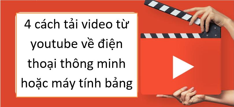 4 cách tải video từ youtube về điện thoại thông minh hoặc máy tính bảng