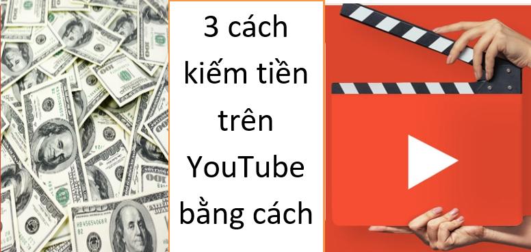3 cách kiếm tiền trên YouTube bằng cách nào
