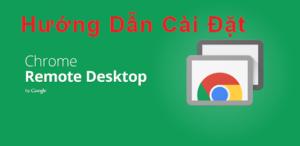 hướng dẫn cài đặt chrome remote desktop