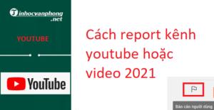 Cách report kênh youtube hoặc video 2021
