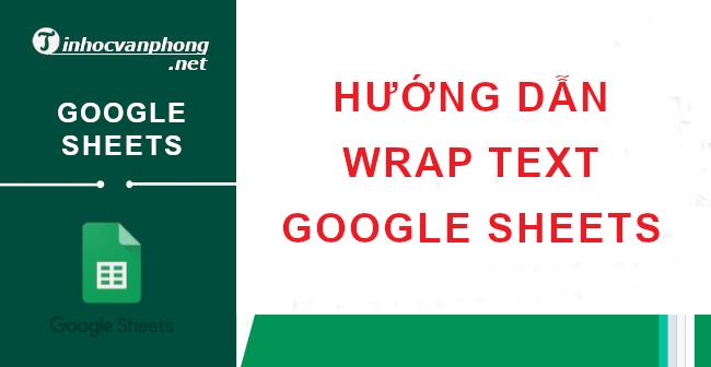 wrap text trong google sheets