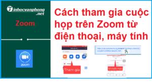 Hướng dẫn cách tham gia cuộc họp trên Zoom từ điện thoại, máy tính