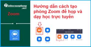 Hướng dẫn cách tạo phòng Zoom để họp và dạy học trực tuyến