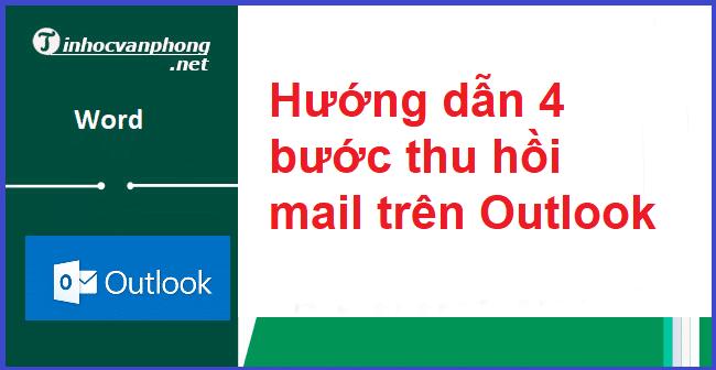 Hướng dẫn 4 bước thu hồi mail trên Outlook