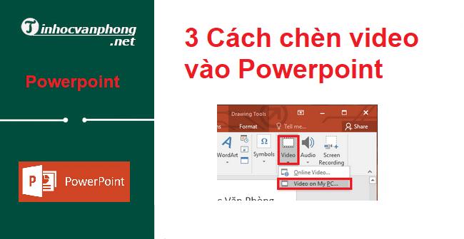 3 Cách chèn video vào Powerpoint