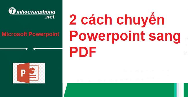 2 cách chuyển Powerpoint sang PDF